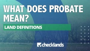 WHAT DOES PROBATE MEAN 300x169, Checklands